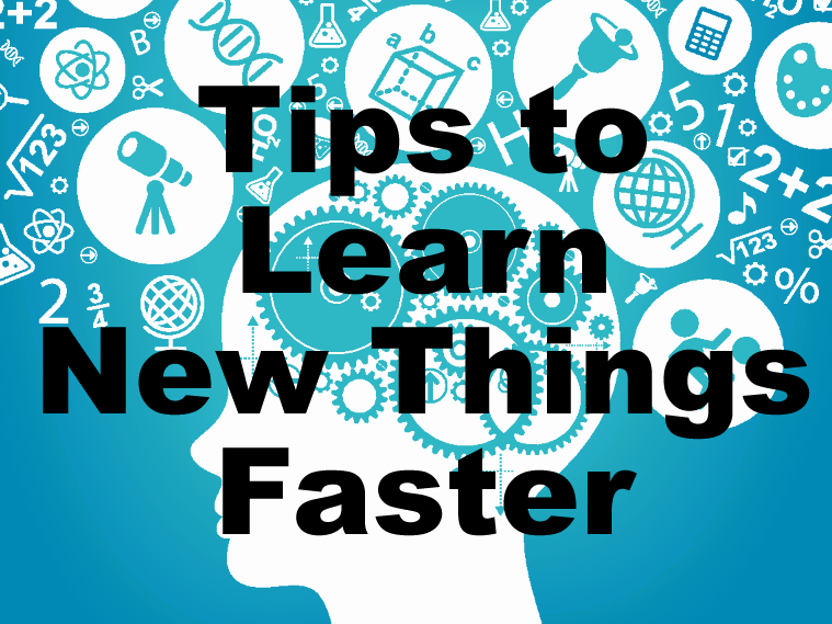 Tips to learn new things faster